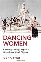 Dancing Women: Choreographing Corporeal Histories of Hindi Cinema