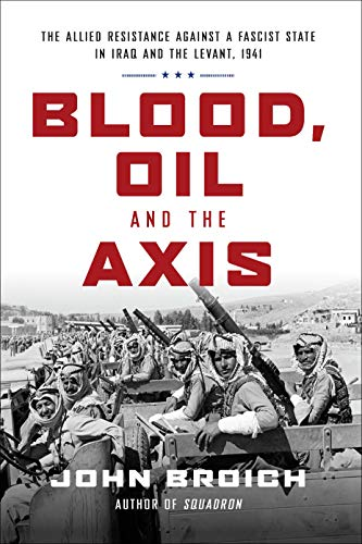 Image of Blood, Oil and the Axis: The Allied Resistance Against a Fascist State in Iraq and the Levant, 1941