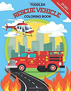 Toddler Rescue Vehicles Coloring Book: 25 big, simple and fun designs, Ages 2-4, 8.5x11 Inches