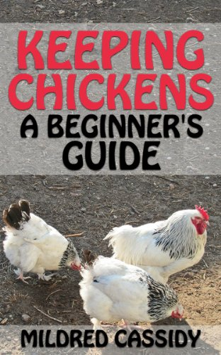 Keeping Chickens: A Beginner's Guide by [Mildred Cassidy]