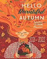 Hello Beautiful Autumn Teacher Lesson Planner 2021 - 2022: Fall Girl Academic Organizer For Educators | Monthly And Daily Schedule For School Year 2021 - 2022