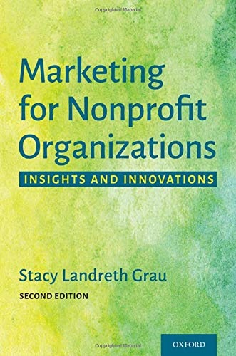 Compare Textbook Prices for Marketing for Nonprofit Organizations: Insights and Innovations 2 Edition ISBN 9780190090807 by Landreth Grau, Stacy