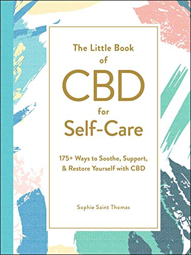 The Little Book of CBD for Self-Care: 175+ Ways to Soothe, Support, &...