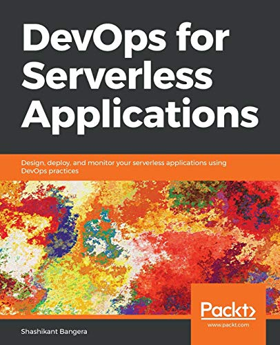 DevOps for Serverless Applications: Design, deploy, and monitor your serverless applications using DevOps practices (English Edition)