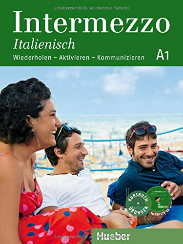 Intermezzo Italienisch A1: Wiederholen – Aktivieren – Kommunizieren / Kursbuch mit Audio-CD
