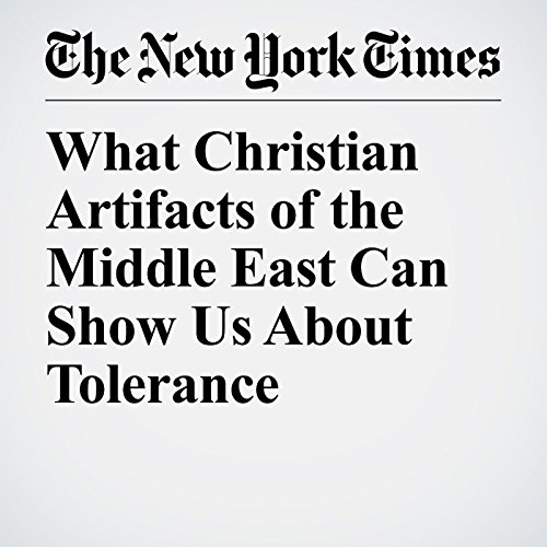 What Christian Artifacts of the Middle East Can Show Us About Tolerance copertina