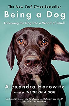 Being a Dog: Following the Dog Into a World of Smell by [Alexandra Horowitz]