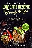 Schnelle Low Carb Rezepte für Berufstätige: einfach - schnell - gesund und lecker - Bonus: inkl Ernährungsplan und Einkaufsliste für 2 Wochen!
