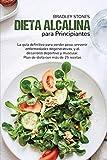 Dieta Alcalina Para Principiantes: La Guía Definitiva Para Perder Peso, Prevenir Enfermedades Degenerativas, Y El Desarrollo Deportivo Y Muscular. ... De 25 Recetas (Alkaline Diet for Beginners)