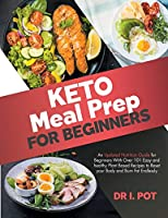 Keto Meal Prep for Beginners: An Updated Nutrition Guide for Beginners With Over 101 Easy and Healthy Plant Based Recipes to Reset your Body and Burn Fat Endlessly