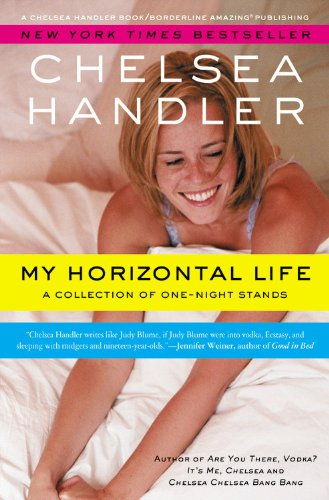 My Horizontal Life: A Collection of One Night Stands (A Chelsea Handler Book/Borderline Amazin)