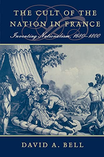 The Cult of the Nation in France: Inventing Nationalism, 1680-1800 (English Edition)