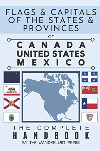 Compare Textbook Prices for Flags and Capitals of the States and Provinces of Canada, United States, Mexico: The Complete Handbook: A color book of flags and facts of Canadian, American and Mexican states and provinces  ISBN 9798611804490 by PRESS, THE WANDERLUST
