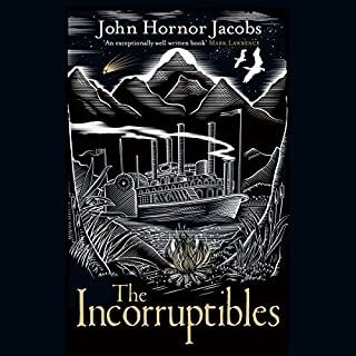 The Incorruptibles                   By:                                                                                                                                 John Hornor Jacobs                               Narrated by:                                                                                                                                 Steven Pacey                      Length: 10 hrs and 27 mins     67 ratings     Overall 4.2