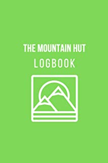 The Mountain Hut Logbook: Climbing & Hiking Day-By-Day Log Mountain Hut Journal 102 Pages (6x9) Tracks Date, Route, Peopl...