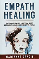 Empath Healing: Emotional Healing & Survival Guide for Empaths and Highly Sensitive People
