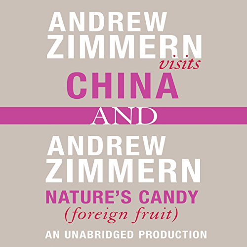 Andrew Zimmern Visits China and Nature's Candy (Foreign Fruits) audiobook cover art