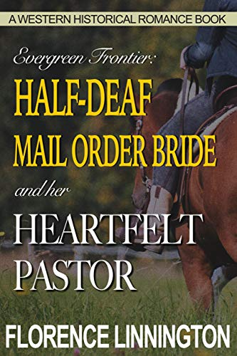 Half-Deaf Mail Order Bride And Her Heartfelt Pastor (A Western Historical Romance Book) (Evergreen Frontier)