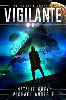 Vigilante (The Vigilante Chronicles Book 1) by [Natalie Grey, Michael Anderle]