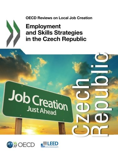 Oecd Reviews on Local Job Creation Employment and Skills Strategies in the Czech Republic PDF Books