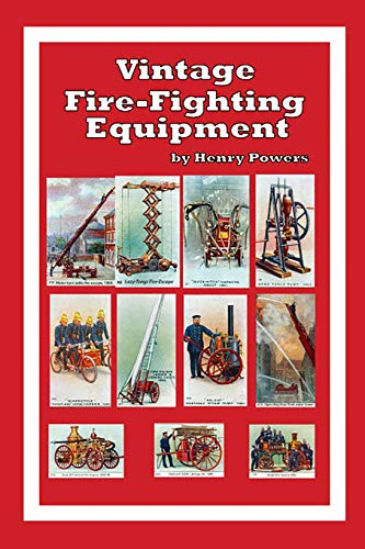 Vintage Fire-Fighting Equipment: A look back at 19th and early 20th Century Fire-Fighting aparatus and techniques