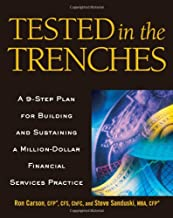 Tested in the Trenches: A 9-Step Plan for Building and Sustaining a Million-Dollar Financial Services Practice