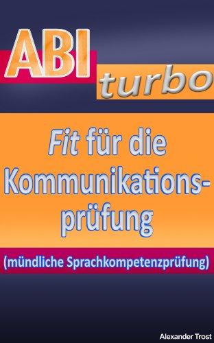 ABIturbo: Fit für die Kommunikationsprüfung (mündliche Sprachkompetenzprüfung) (auch für Englisch, Französisch, Italienisch, Spanisch!)
