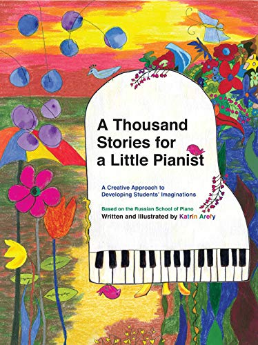 A Thousand Stories for a Little Pianist: A  Creative Approach to Developing Students' Imaginations, Based on the Russian School of Piano (English Edition)