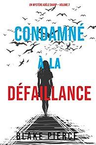 Un mystère Adèle Sharp, tome 7 : Condamné à la défaillance par Blake Pierce