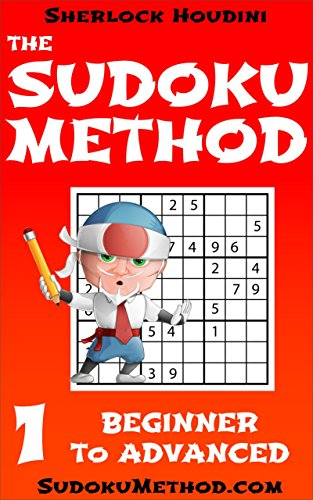 The Sudoku Method - Volume 1 - Beginner to Advanced (Learn how to solve Sudoku puzzles) (English Edition)