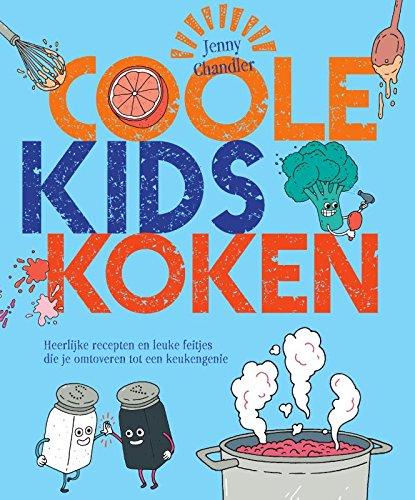 Coole kids koken: heerlijke recepten en leuke feitjes die je omtoveren tot een keukengenie