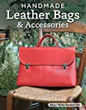 Handmade Leather Bags & Accessories (Design Originals) 28 Simple Strategies to Enhance Any Wardrobe; Step-by-Step Instructions and Over 300 Photos & Illustrations for Satchels, Totes, Handbags, & More