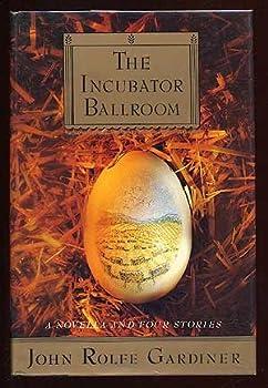 The Incubator Ballroom: A Novella and Four Stories