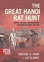 The Great Hanoi Rat Hunt: Empire, Disease, and Modernity in French Colonial Vietnam (Graphic History Series)
