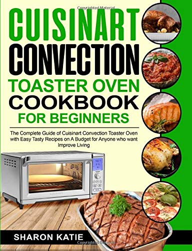 Cuisinart Convection Toaster Oven Cookbook for Beginners: Enjoy Easy Tasty Recipes on A Budget for Anybody Who Want to Improve Living