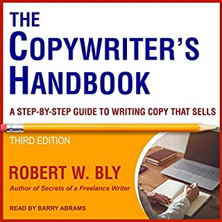 The Copywriter's Handbook, Third Edition     A Step-By-Step Guide to Writing Copy That Sells              By:                                                                                                                                 Robert W. Bly                               Narrated by:                                                                                                                                 Barry Abrams                      Length: 11 hrs and 52 mins     10 ratings     Overall 4.4