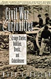 Civil War Curiosities: Strange Stories, Oddities, Events, and Coincidences