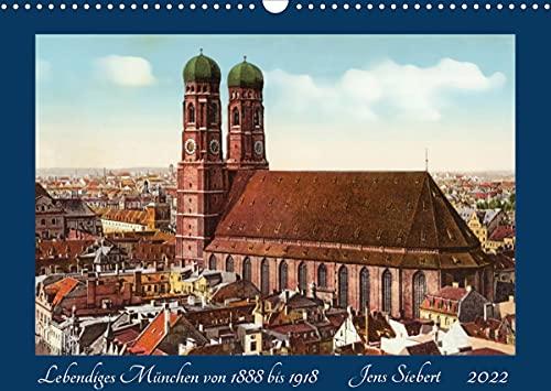 Lebendiges München von 1888 bis 1918 (Wandkalender 2022 DIN A3 quer): Ein Kalender mit Reprofotografien historischer Ansichtskarten aus Münhen von 1888 bis 1918 (Monatskalender, 14 Seiten )
