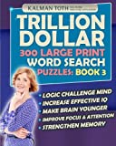 Trillion Dollar 300 Large Print Word Search Puzzles: Book 3: Powerful IQ Booster