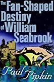 The Fan-Shaped Destiny of William Seabrook: A Romance of Man