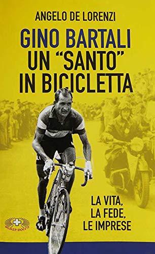 Gino Bartali un «santo» in bicicletta. La vita, la fede, le imprese. Nuova ediz.