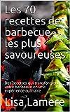 Les 70 recettes de barbecue les plus savoureuses: Des recettes qui transforment votre barbecue en une expérience culinaire (French Edition)