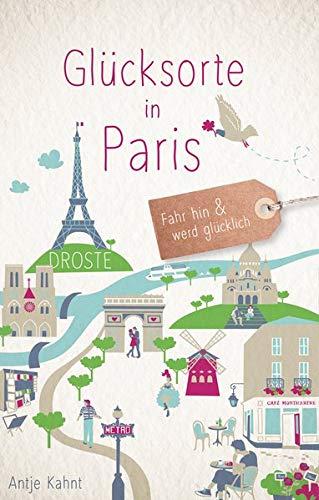 Glücksorte in Paris: Fahr hin und werd glücklich