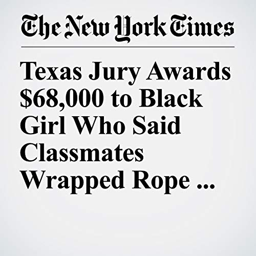 『Texas Jury Awards $68,000 to Black Girl Who Said Classmates Wrapped Rope Around Her Neck』のカバーアート