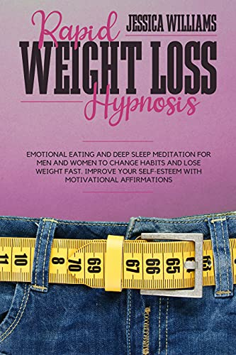 RAPID WEIGHT LOSS HYPNOSIS: Emotional Eating And Deep Sleep Meditation For Men And Women To Change Habits And Lose Weight Fast. Improve Your Self-Esteem ... Motivational Affirmations (English Edition)