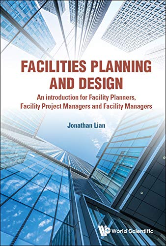 Facilities Planning And Design - An Introduction For Facility Planners, Facility Project Managers And Facility Managers