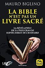 La Bible n'est pas un livre sacré - La révélation de la plus grande supercherie de l'histoire de Mauro Biglino