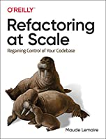 Refactoring at Scale: Regaining Control of Your Codebase Front Cover