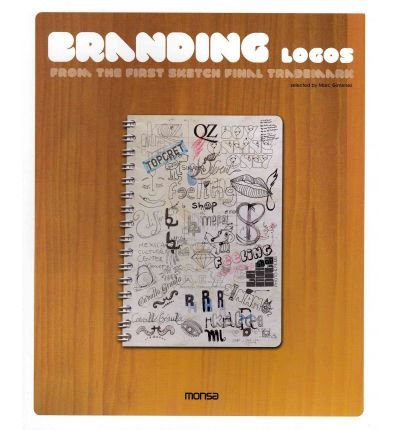 [Branding Logos: From the First Sketch to the Final Trademark] [by: Josep Maria Minguet]