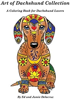 Art of Dachshund Coloring Book: Coloring book for dog lovers